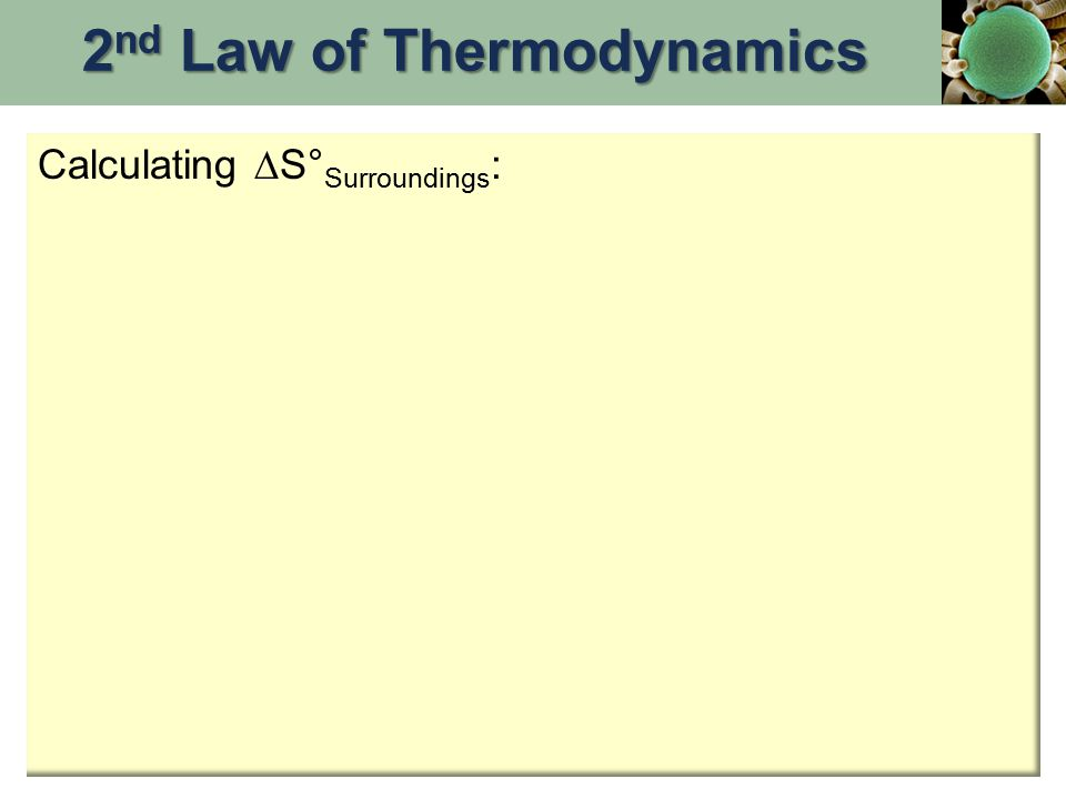 Calculating  S° Surroundings : 2 nd Law of Thermodynamics