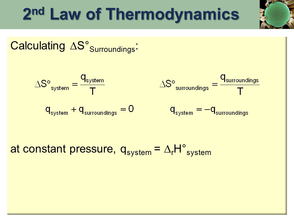 Calculating  S° Surroundings : at constant pressure, q system =  r H° system 2 nd Law of Thermodynamics