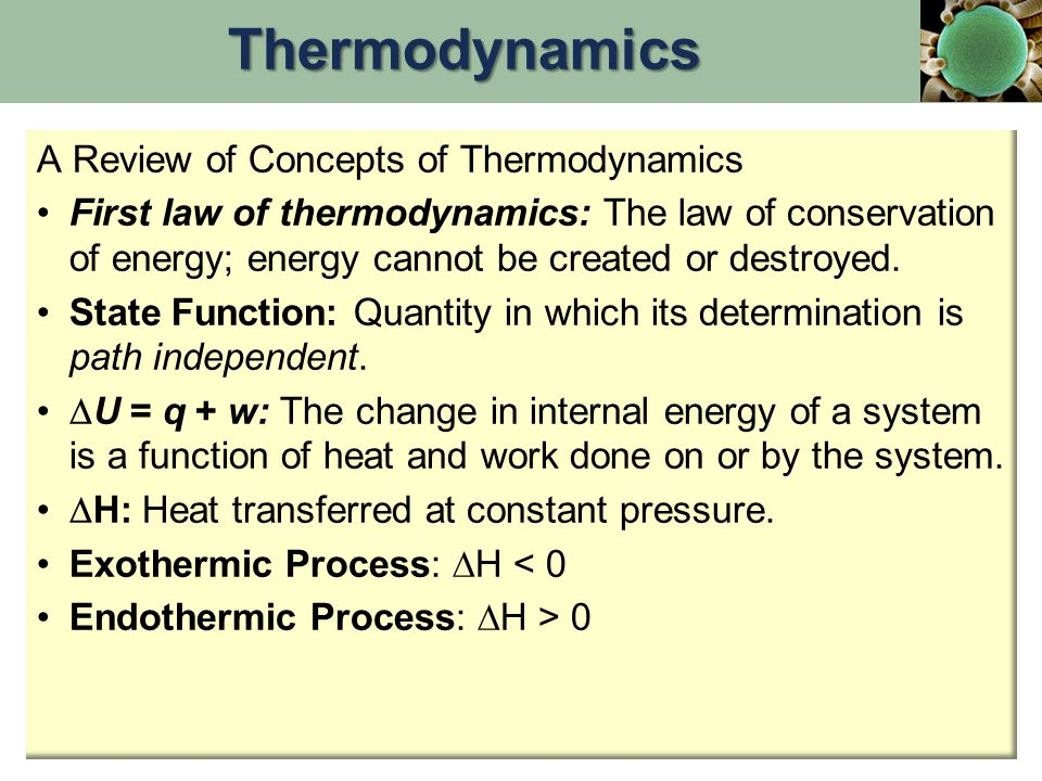 A Review of Concepts of Thermodynamics First law of thermodynamics: The law of conservation of energy; energy cannot be created or destroyed.
