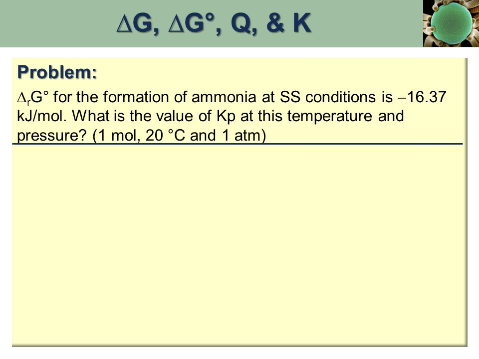 Problem:  r G° for the formation of ammonia at SS conditions is  16.37 kJ/mol.