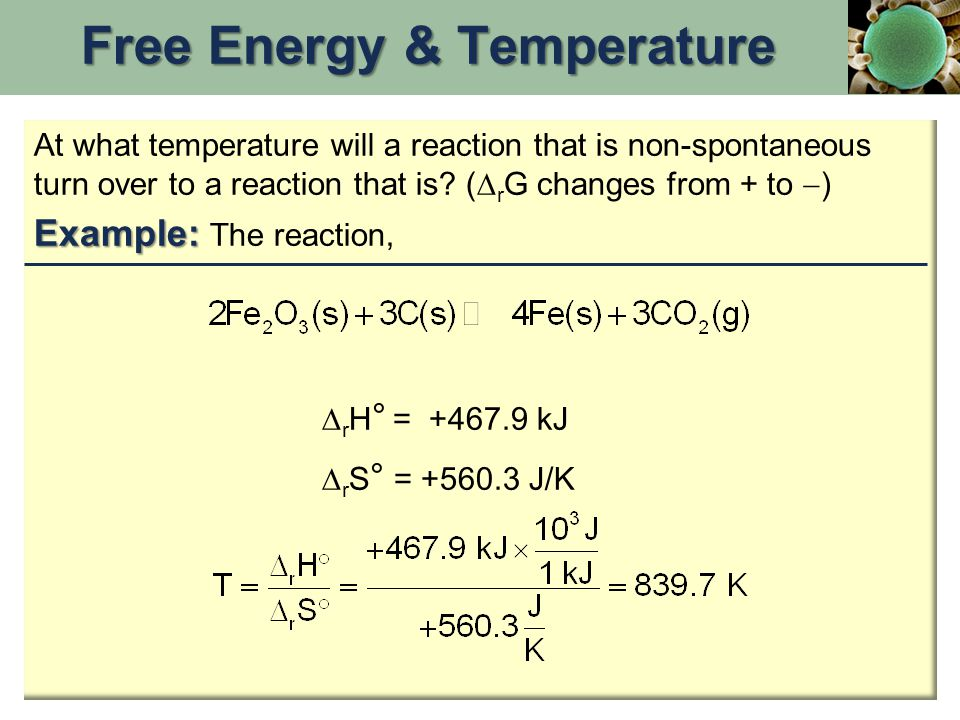 At what temperature will a reaction that is non-spontaneous turn over to a reaction that is? (  r G changes from + to  ) Example: Example: The react