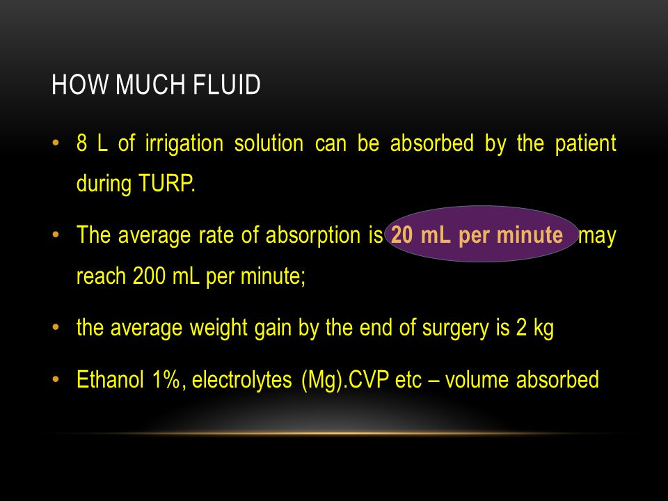 HOW MUCH FLUID 8 L of irrigation solution can be absorbed by the patient during TURP. The average rate of absorption is 20 mL per minute may reach 200