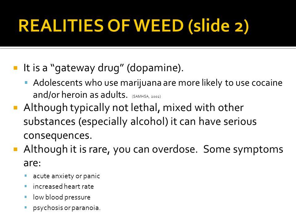  It is a gateway drug (dopamine).