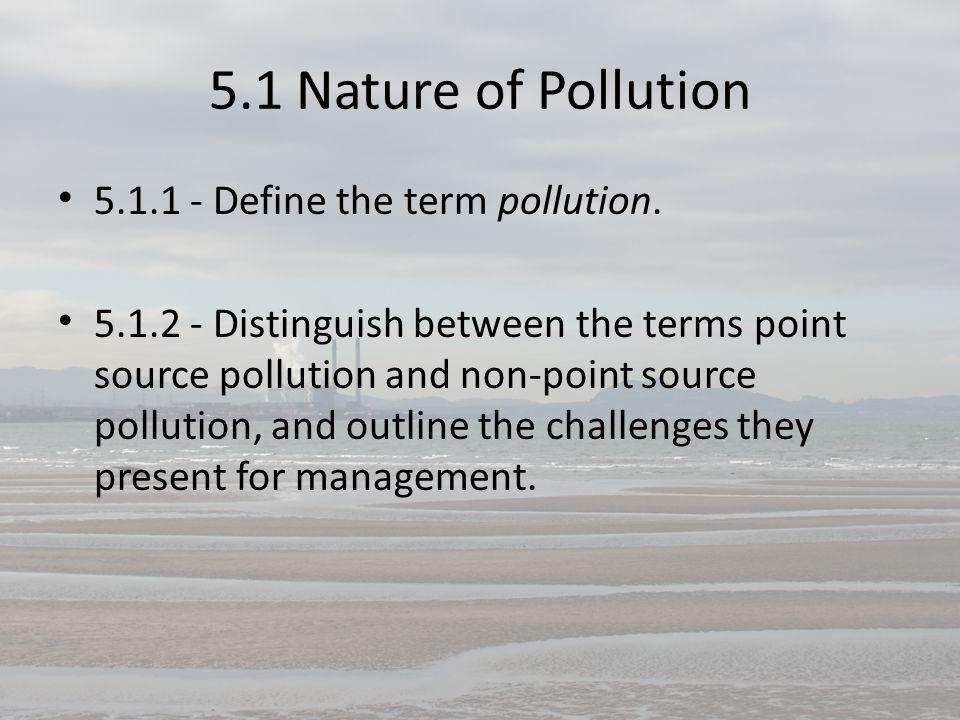 5.1.1 - Define the term pollution.