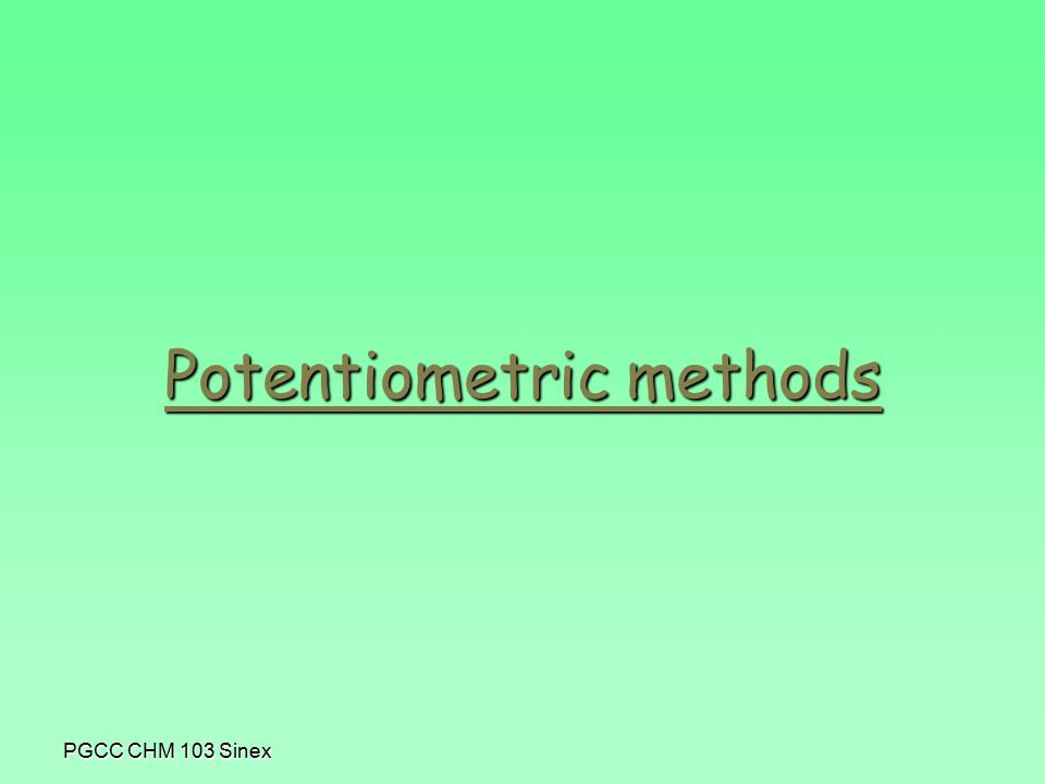 PGCC CHM 103 Sinex Potentiometric methods