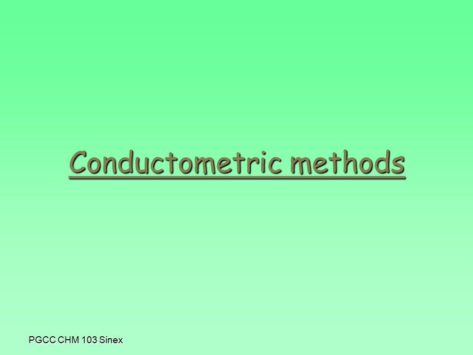 PGCC CHM 103 Sinex Conductometric methods