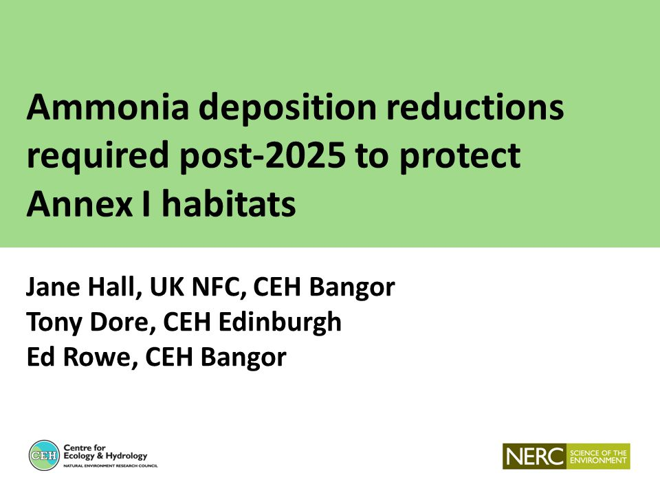 Ammonia deposition reductions required post-2025 to protect Annex I habitats Jane Hall, UK NFC, CEH Bangor Tony Dore, CEH Edinburgh Ed Rowe, CEH Bango