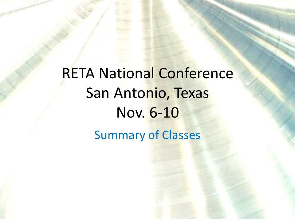 RETA National Conference San Antonio, Texas Nov. 6-10 Summary of Classes