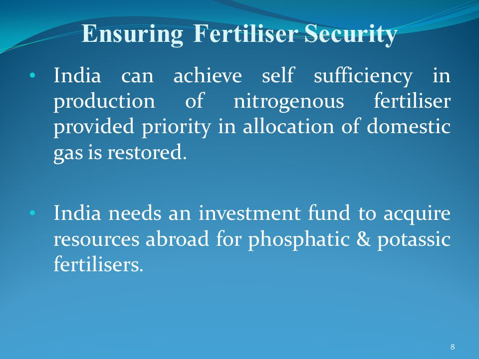 Ensuring Fertiliser Security India can achieve self sufficiency in production of nitrogenous fertiliser provided priority in allocation of domestic gas is restored.