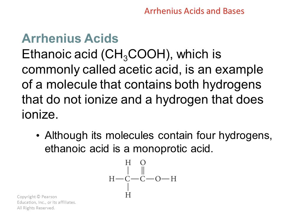 Copyright © Pearson Education, Inc., or its affiliates. All Rights Reserved. Ethanoic acid (CH 3 COOH), which is commonly called acetic acid, is an ex