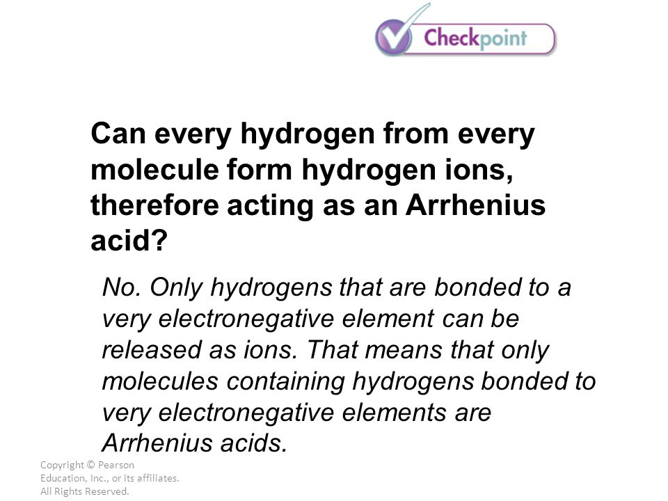 Copyright © Pearson Education, Inc., or its affiliates. All Rights Reserved. No. Only hydrogens that are bonded to a very electronegative element can