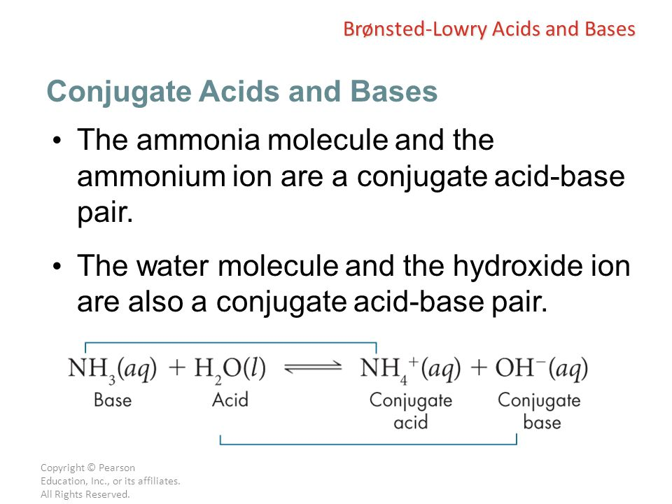 Copyright © Pearson Education, Inc., or its affiliates. All Rights Reserved. The ammonia molecule and the ammonium ion are a conjugate acid-base pair.