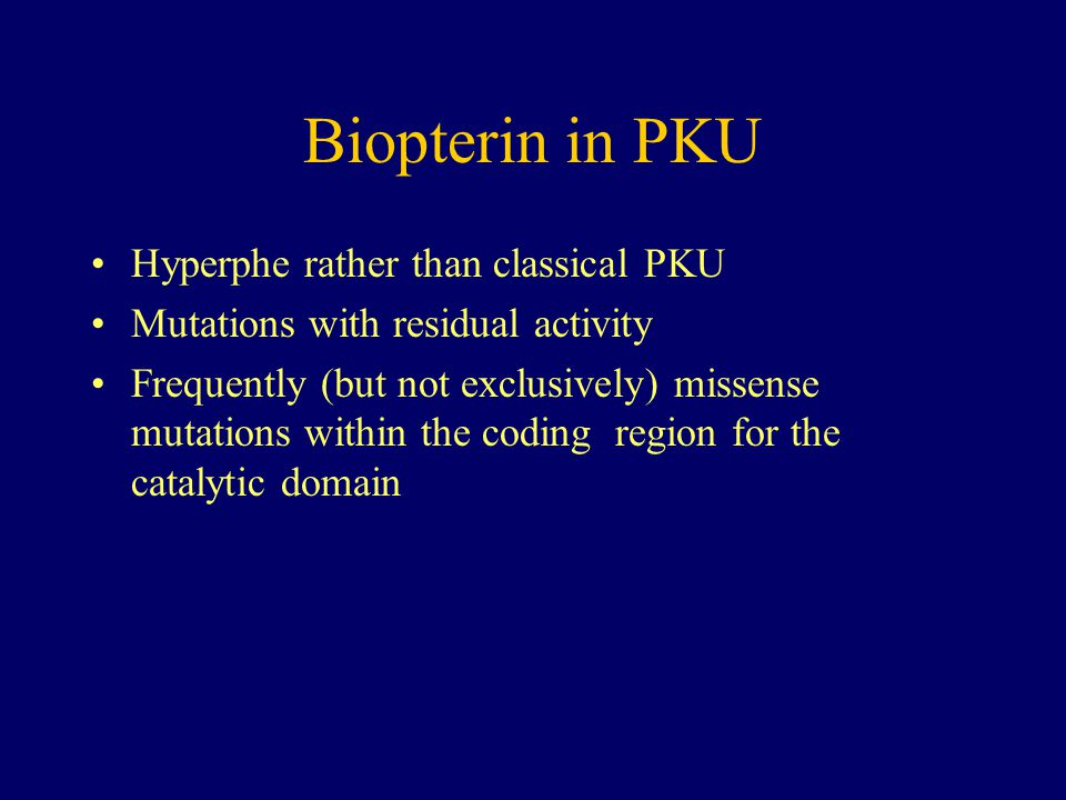Biopterin in PKU Hyperphe rather than classical PKU Mutations with residual activity Frequently (but not exclusively) missense mutations within the coding region for the catalytic domain