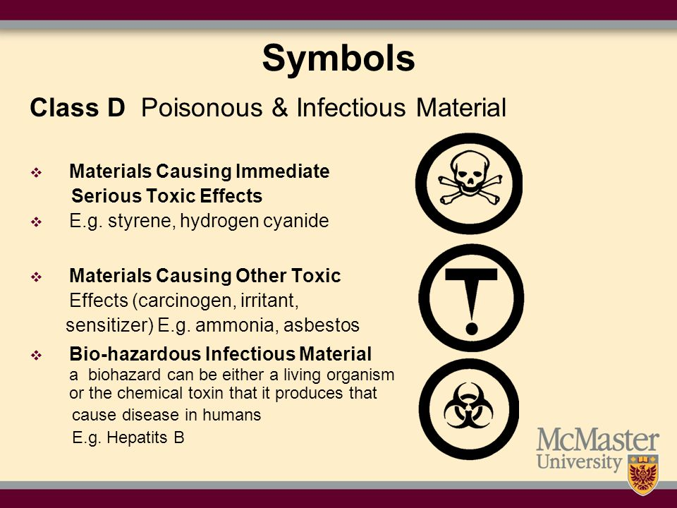 Symbols Class D Poisonous & Infectious Material  Materials Causing Immediate Serious Toxic Effects  E.g.