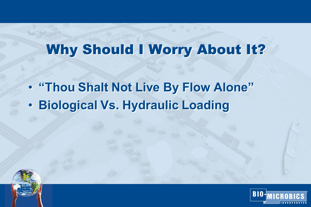 Why Should I Worry About It. Thou Shalt Not Live By Flow Alone Biological Vs.