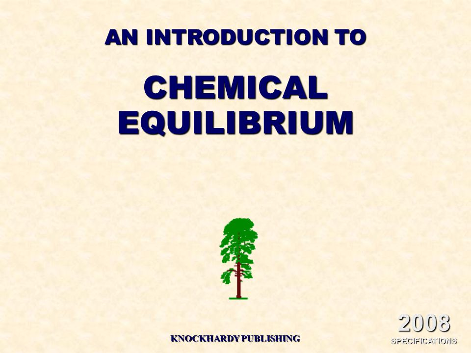AN INTRODUCTION TO CHEMICALEQUILIBRIUM KNOCKHARDY PUBLISHING 2008 SPECIFICATIONS