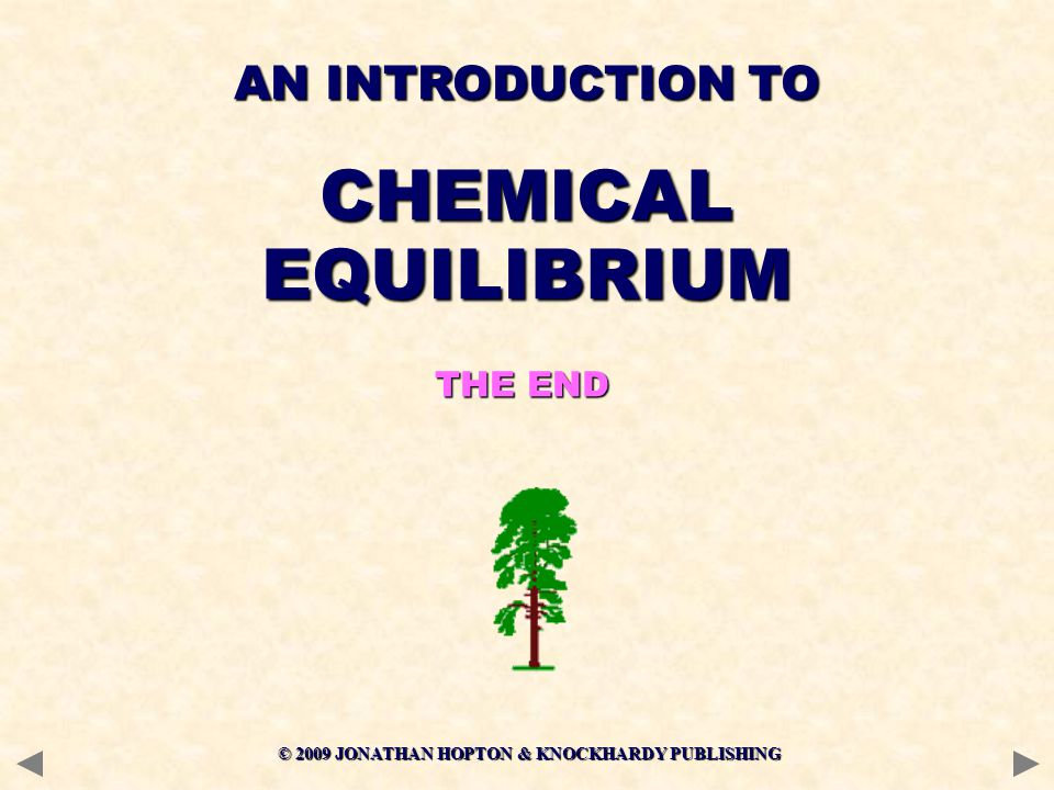 © 2009 JONATHAN HOPTON & KNOCKHARDY PUBLISHING AN INTRODUCTION TO CHEMICALEQUILIBRIUM THE END