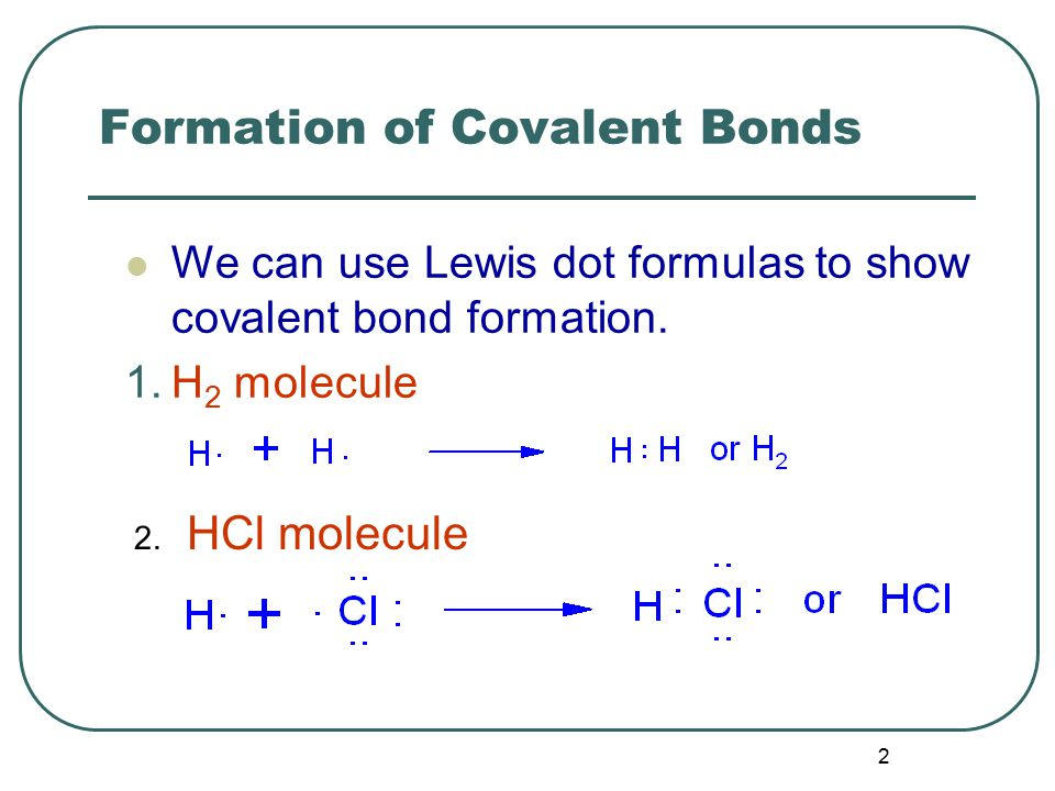 2 Formation of Covalent Bonds We can use Lewis dot formulas to show covalent bond formation.