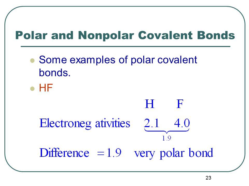23 Polar and Nonpolar Covalent Bonds Some examples of polar covalent bonds. HF