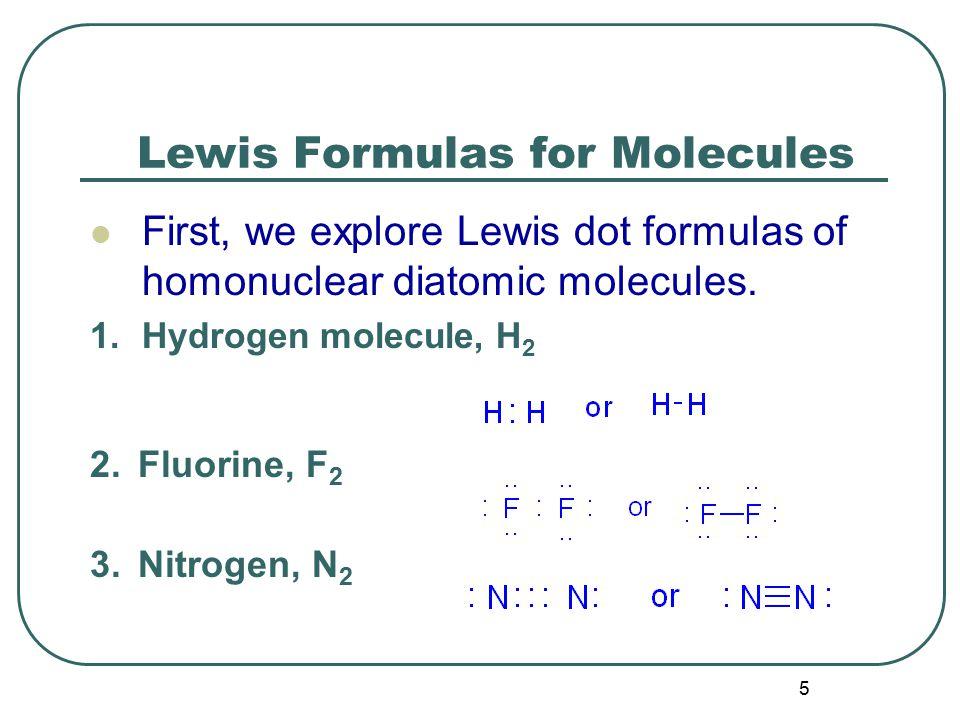 5 Lewis Formulas for Molecules First, we explore Lewis dot formulas of homonuclear diatomic molecules.