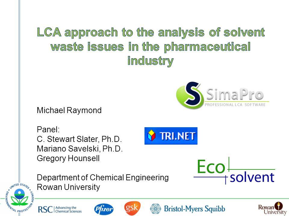Michael Raymond Panel: C. Stewart Slater, Ph.D. Mariano Savelski, Ph.D.