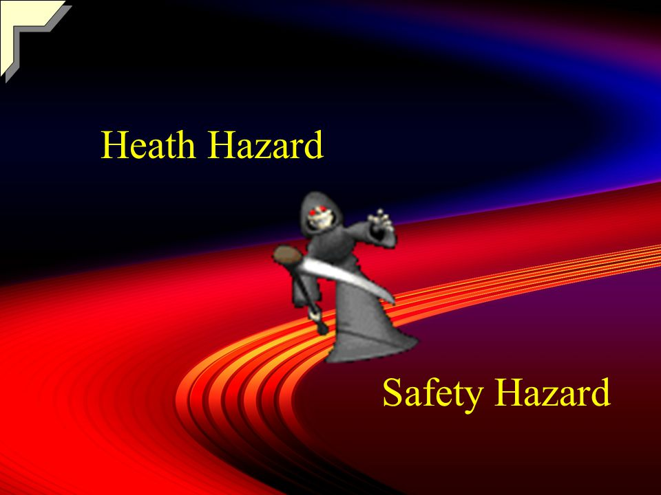 or 1 1 Heath Hazard Safety Hazard