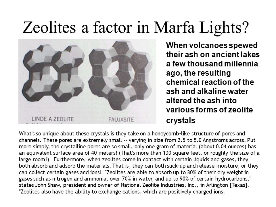 Zeolites a factor in Marfa Lights? When volcanoes spewed their ash on ancient lakes a few thousand millennia ago, the resulting chemical reaction of t