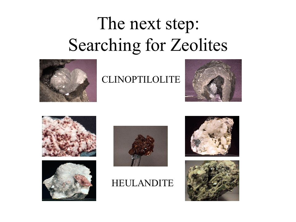 The next step: Searching for Zeolites CLINOPTILOLITE HEULANDITE