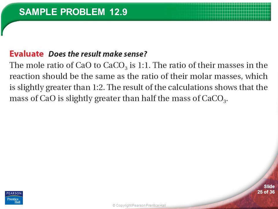 © Copyright Pearson Prentice Hall SAMPLE PROBLEM Slide 25 of 36 12.9