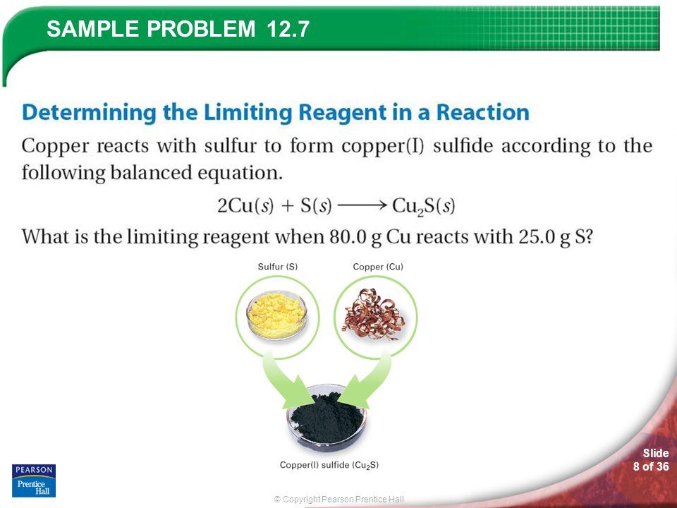 © Copyright Pearson Prentice Hall SAMPLE PROBLEM Slide 9 of 36 12.7