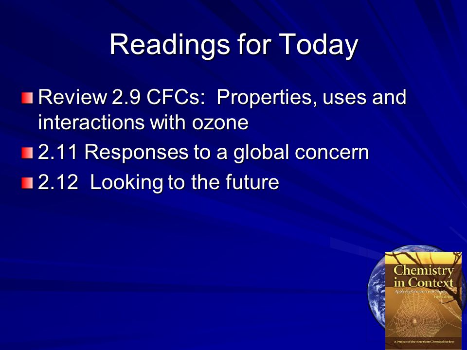 Readings for Today Review 2.9 CFCs: Properties, uses and interactions with ozone 2.11 Responses to a global concern 2.12 Looking to the future