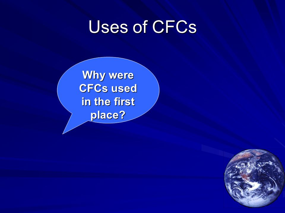 Uses of CFCs Why were CFCs used in the first place