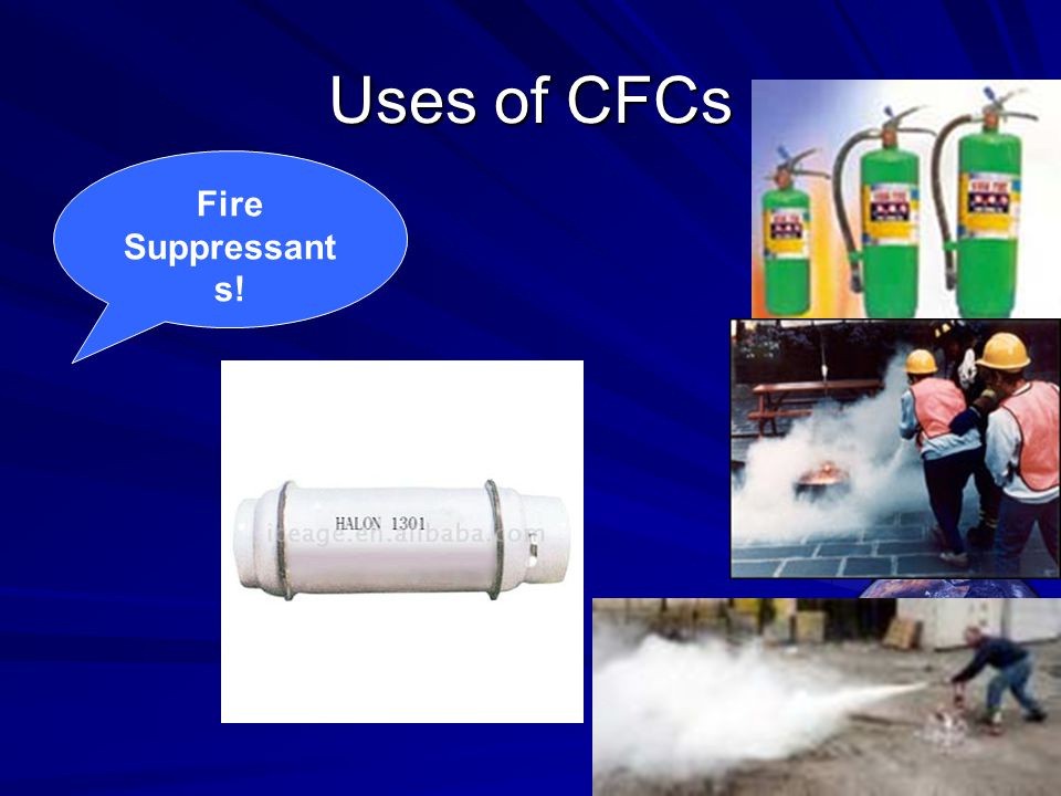 Uses of CFCs Fire Suppressant s!