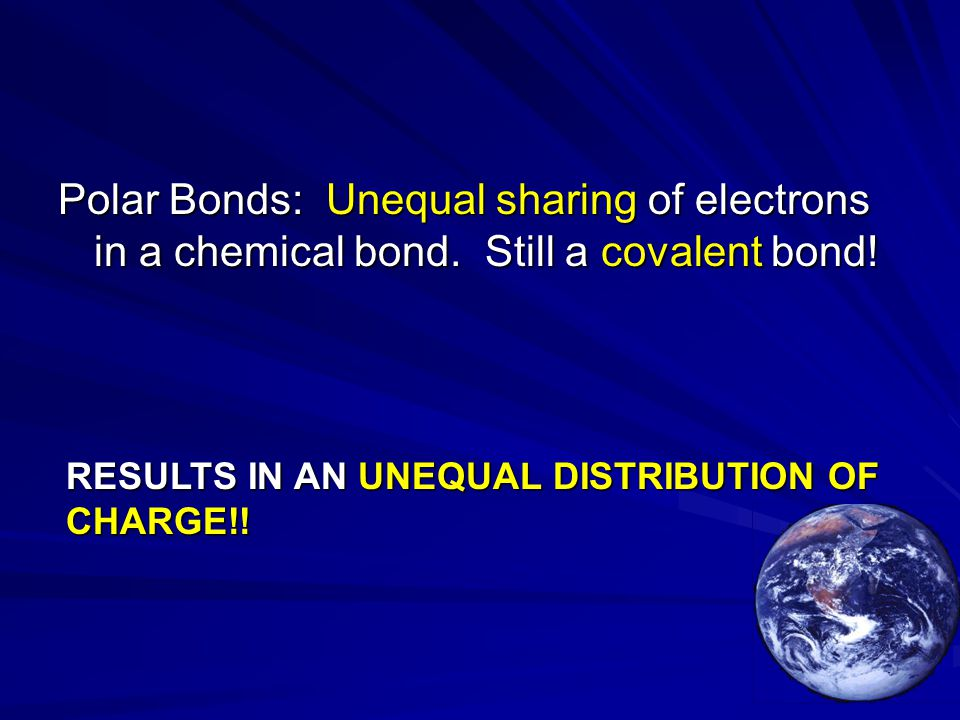 Polar Bonds: Unequal sharing of electrons in a chemical bond.