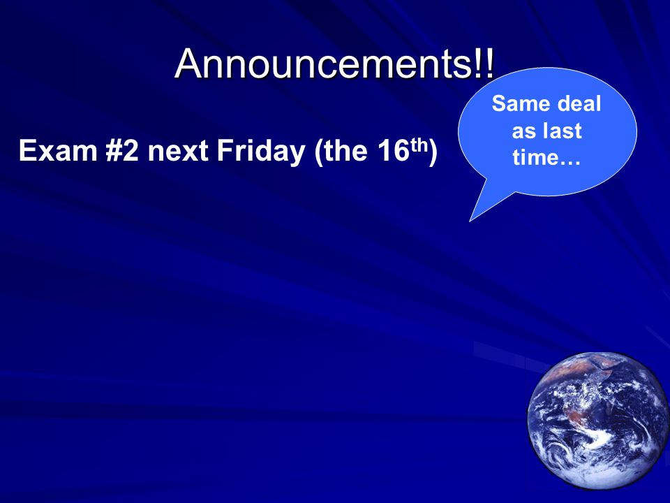 Announcements!! Exam #2 next Friday (the 16 th ) Same deal as last time…