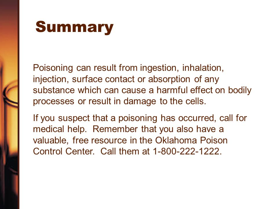 Summary Poisoning can result from ingestion, inhalation, injection, surface contact or absorption of any substance which can cause a harmful effect on bodily processes or result in damage to the cells.