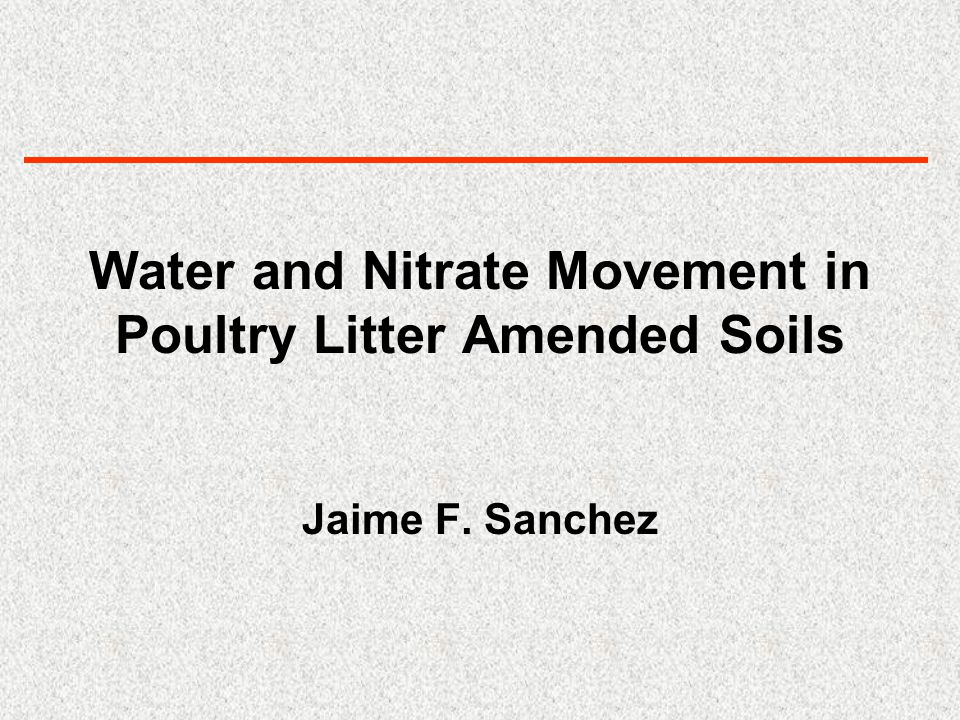 Water and Nitrate Movement in Poultry Litter Amended Soils Jaime F. Sanchez