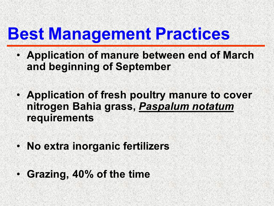 Best Management Practices Application of manure between end of March and beginning of September Application of fresh poultry manure to cover nitrogen