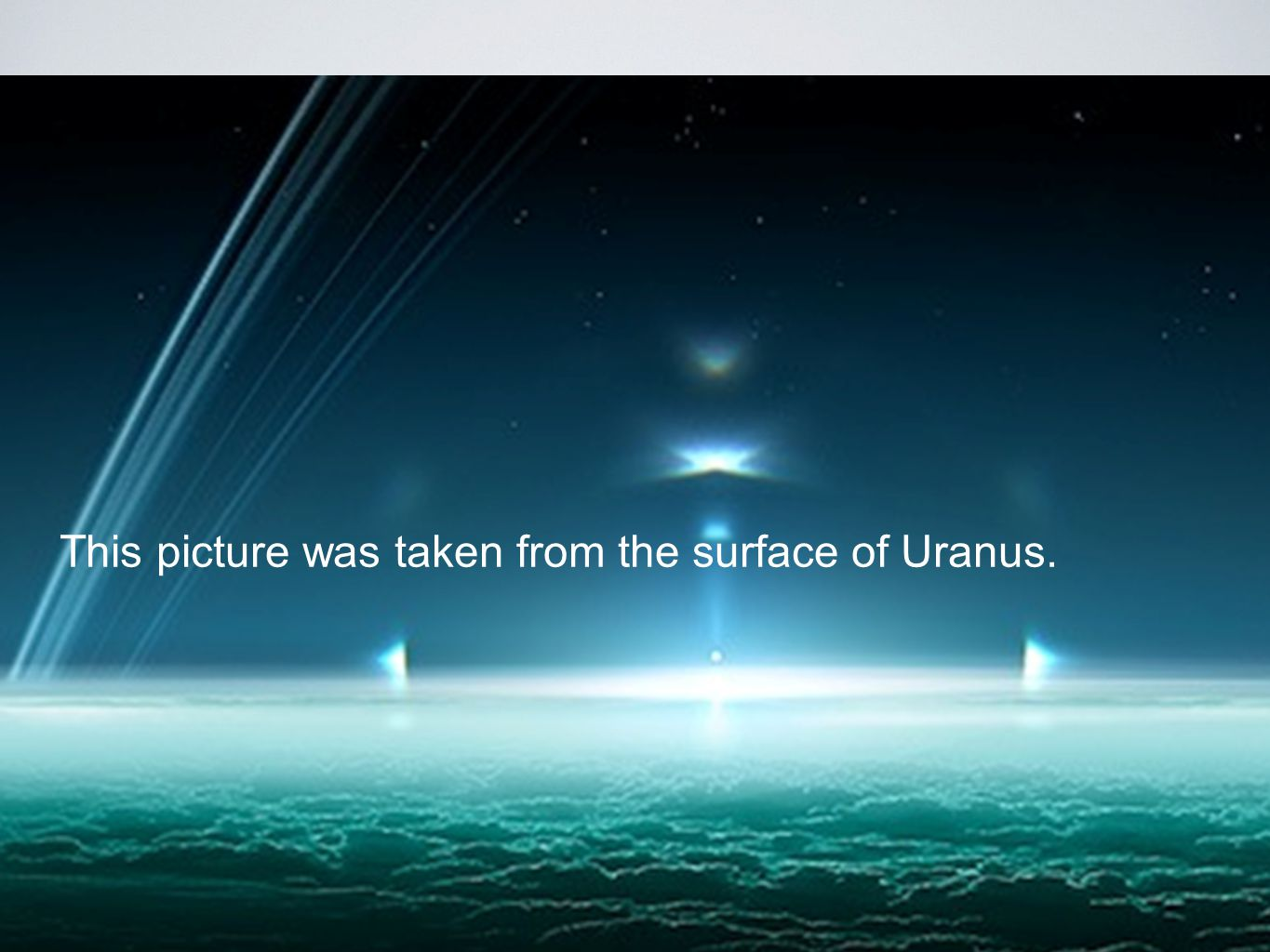 This picture was taken from the surface of Uranus.