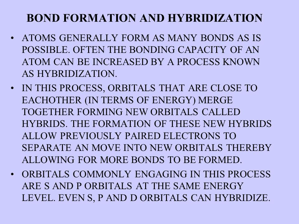 BOND FORMATION AND HYBRIDIZATION ATOMS GENERALLY FORM AS MANY BONDS AS IS POSSIBLE.
