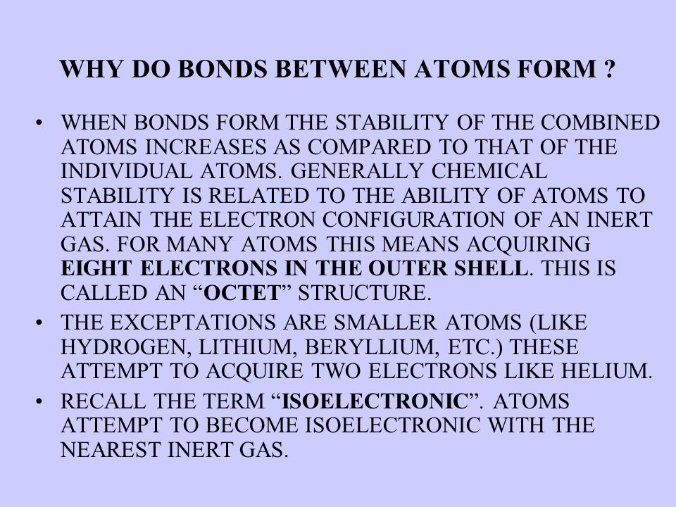 WHY DO BONDS BETWEEN ATOMS FORM .