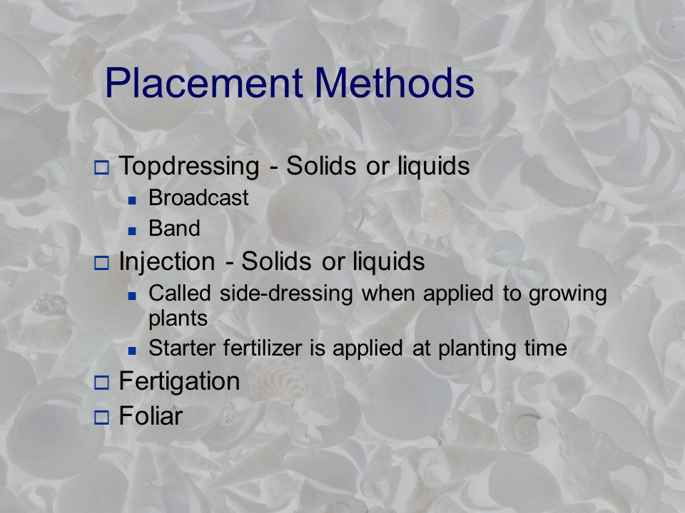 Pre-plant Fertilization  Best for: Applications of P and/or K in the event of low soil test values Applications of NH 4 -N in the event of a low soil test value (not too far in advance) - Can cause salt damage