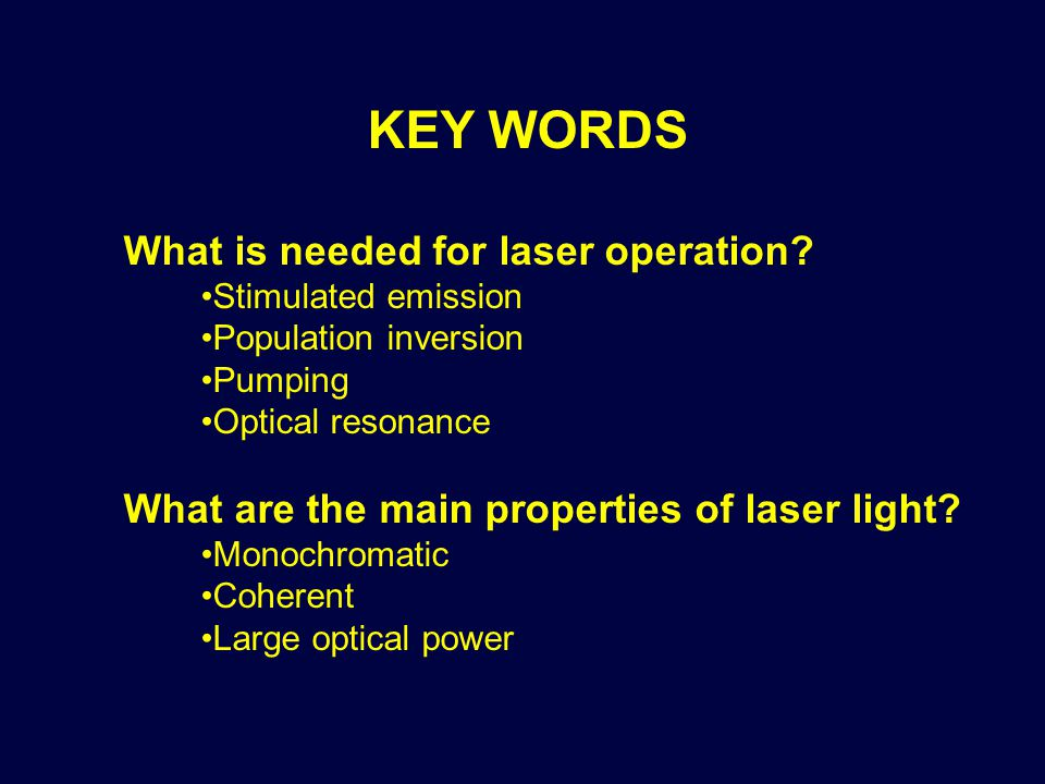 KEY WORDS What is needed for laser operation.