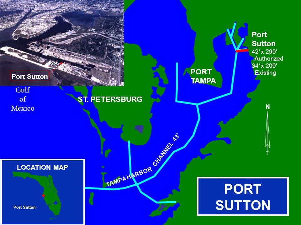 N PORT SUTTON CLEARWATER ST. PETERSBURG PORT TAMPA TAMPA HARBOR CHANNEL 43' Gulf of Mexico Port Sutton 42' x 290' Authorized 34' x 200' Existing Port