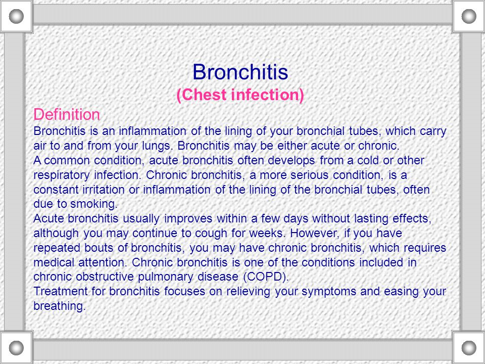 Types Of Bronchitis There are two types of bronchitis:  Acute bronchitis usually lasts only a few days.