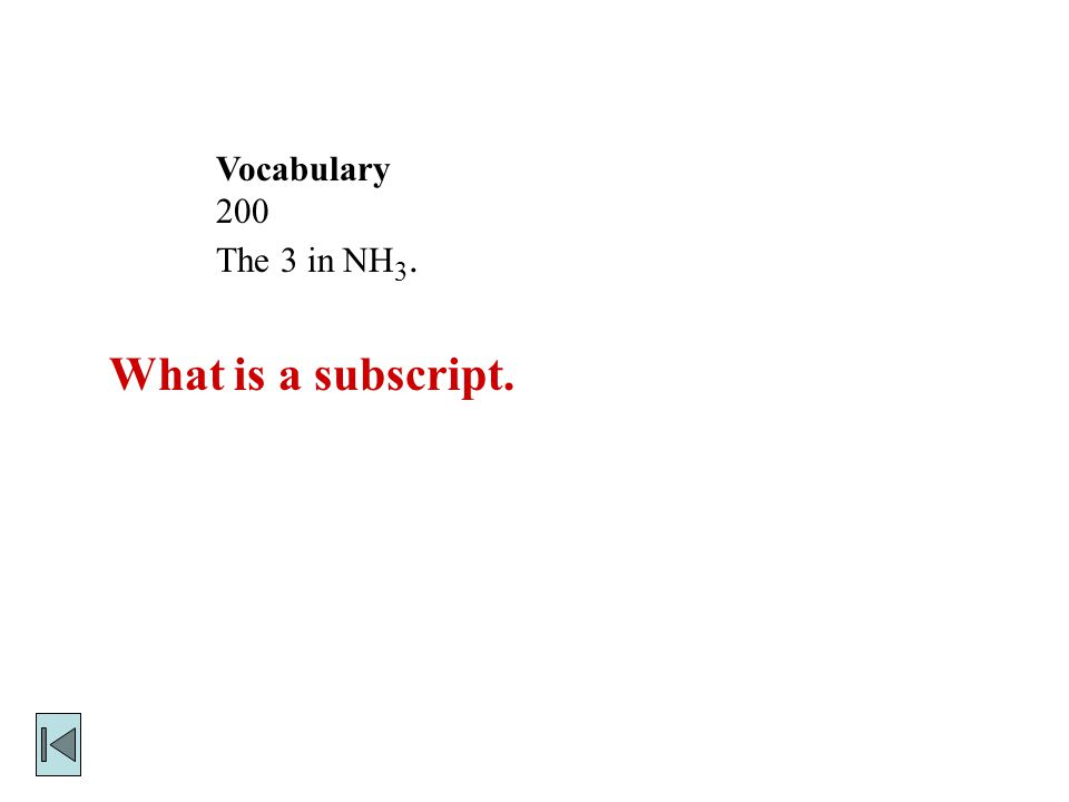 Vocabulary 200 The 3 in NH 3. What is a subscript.