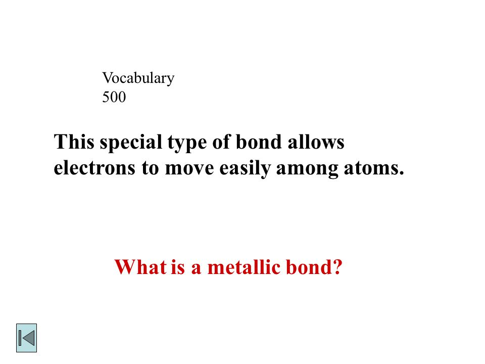 Vocabulary 500 What is a metallic bond.