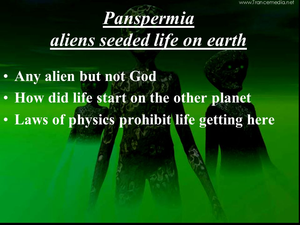 Panspermia aliens seeded life on earth Any alien but not God How did life start on the other planet Laws of physics prohibit life getting here