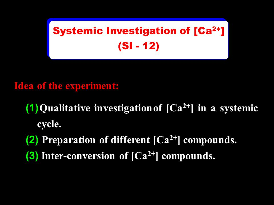 Idea of the experiment: (1) Qualitative investigation of [Ca 2+ ] in a systemic cycle. (2) Preparation of different [Ca 2+ ] compounds. (3) Inter-conv