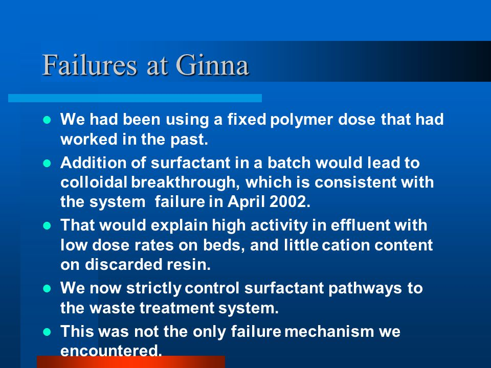 Failures at Ginna We had been using a fixed polymer dose that had worked in the past.